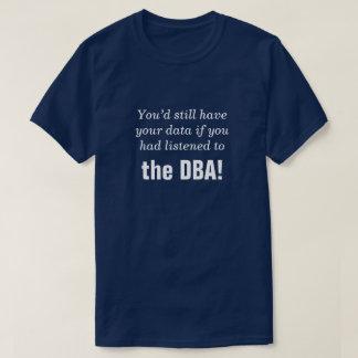 """Camiseta """"… se você tinha escutado o DBA! """""""