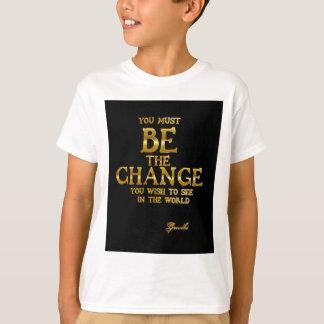 Camiseta Seja a mudança - citações inspiradas da ação de