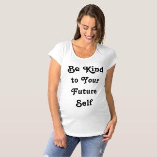 Camiseta Seja amável a seu auto futuro