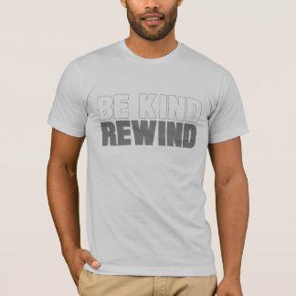 Camiseta Seja amável, rebobinação