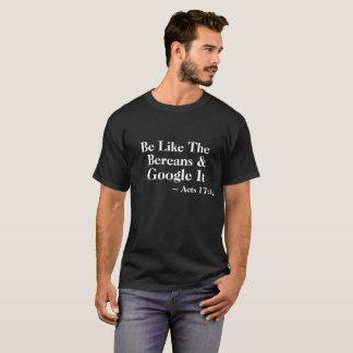 Camiseta Seja como o Bereans & Google ele Tshirt do 17:11