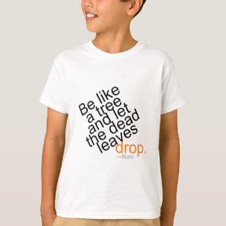 Camiseta Seja como uma árvore e deixe a gota inoperante das
