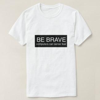 Camiseta Seja computadores bravos pode detectar o medo ELE