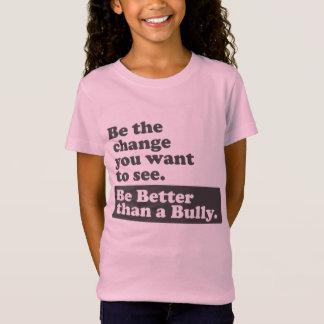 Camiseta Seja melhor do que uma intimidação - a mudança que