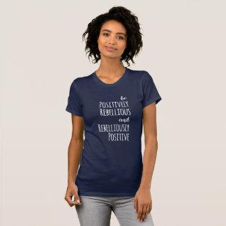 Camiseta Seja resistência positivamente rebelde do