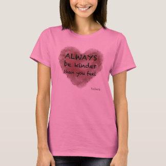 Camiseta Seja sempre mais amável do que você sente - a
