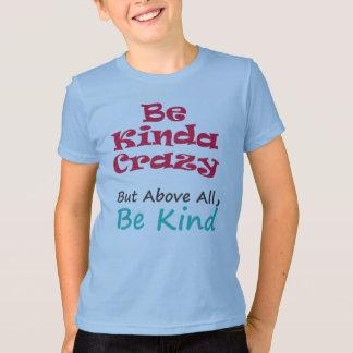 Camiseta Seja tipo de louco mas seja sobretudo amável