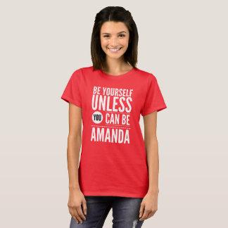 Camiseta Seja você mesmo a menos que você puder ser Amanda
