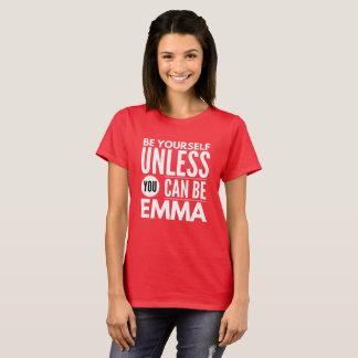 Camiseta Seja você mesmo a menos que você puder ser Emma