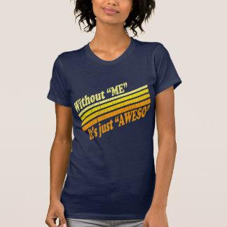 Camiseta Sem mim, é apenas Aweso