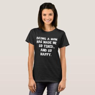 Camiseta Ser uma mamã fez-me tão cansado e tão feliz