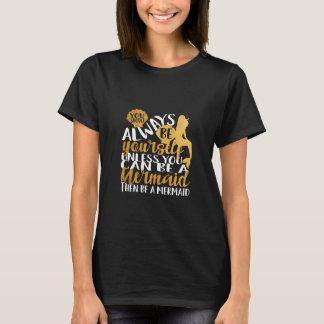 Camiseta Sereia. Seja sempre você mesmo a menos que você