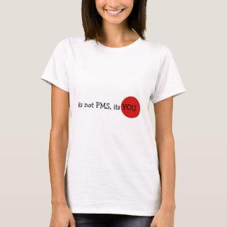 Camiseta Seu não PMS, seu VOCÊ t-shirt das senhoras