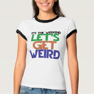 Camiseta Seu o fim de semana deixa para obter estranho