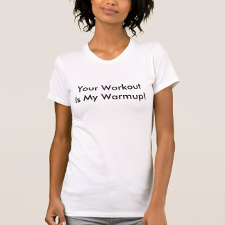 Camiseta Seu WorkoutIs meu Warmup!