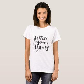 Camiseta Siga o t-shirt das suas mulheres do destino