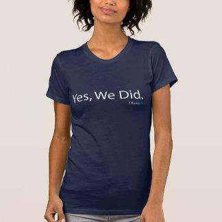 Camiseta Sim, nós fizemos! Presidente Obama, '08 (senhoras)