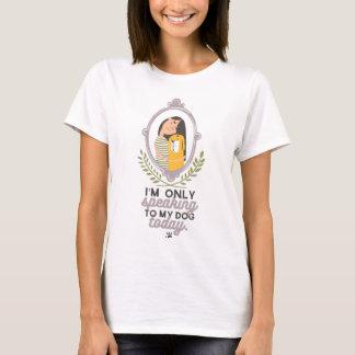 Camiseta Somente falando a meu cão hoje