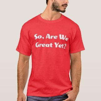 Camiseta Somos nós grandes ainda? O T dos homens