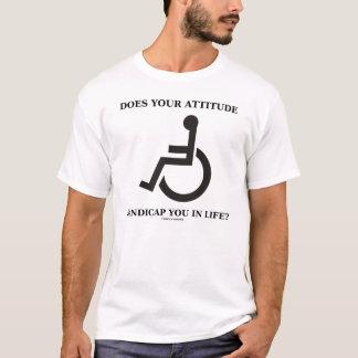 Camiseta Sua atitude tem-no desvantagens na vida?