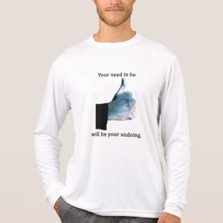 Camiseta Sua necessidade de ser Liked será seu Undoing