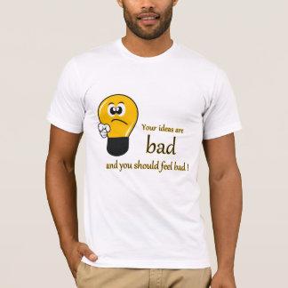 Camiseta Suas ideias são más e você deve sentir mau