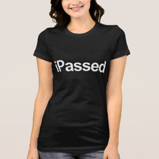 Camiseta T cómico espirituoso iPassed do divertimento não