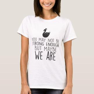 Camiseta T-shirt da rainha da cisne - nós somos fortes