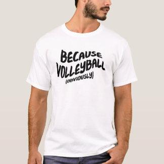 Camiseta T-shirt engraçado do voleibol - porque obviamente