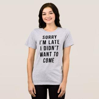 Camiseta T-shirt pesaroso eu estou atrasado mim não quis