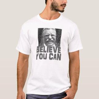 Camiseta Teddy Roosevelt: Acredite que você pode