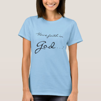 """Camiseta """"Tenha a fé no deus, deus tem a fé em você. """""""