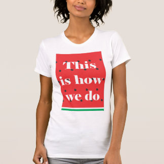 Camiseta This is how we do