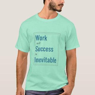 Camiseta Trabalhe como se o sucesso é inevitável - t-shirt