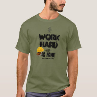 Camiseta Trabalhe o DURO ou VÁ EM CASA, maneira do campo