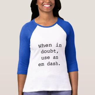 Camiseta Traço de Em: Em caso de dúvida…