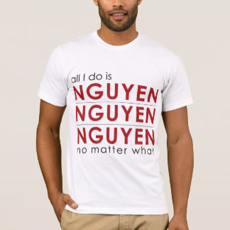Camiseta Tudo que eu faço é Nguyen Nguyen Nguyen não