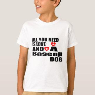 Camiseta TUDO que VOCÊ PRECISA É DESIGN dos CÃES de Basenji