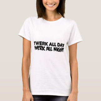 Camiseta Twerk o dia inteiro