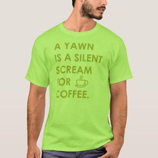 Camiseta Um bocejo é um gritar silencioso para o café