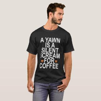 Camiseta Um bocejo é um gritar silencioso para t-shirt do