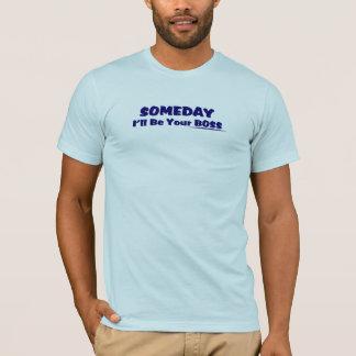 Camiseta Um dia eu serei seu T do chefe