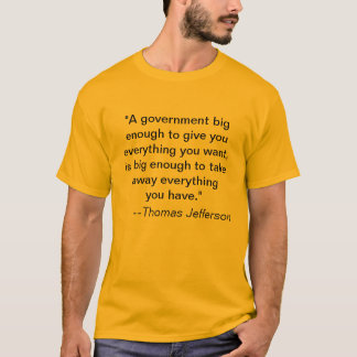 """Camiseta """"Um governo grande bastante para dar-lhe tudo…"""