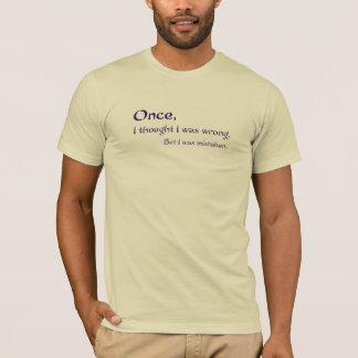 Camiseta Uma vez que, eu pensei eu era errado, mas eu fui