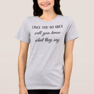 Camiseta Uma vez que você vai cinza, poço você sabe o que