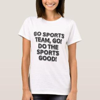 Camiseta Vai a equipe de esportes, vai. Faça o bom de