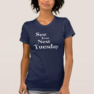 Camiseta Veja o seu próxima terça-feira!