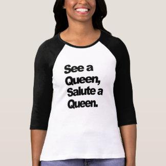 Camiseta Veja uma rainha, saude um t-shirt das mulheres da