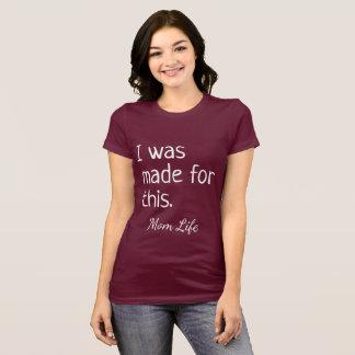 Camiseta Vida da mamã eu fui feito para este