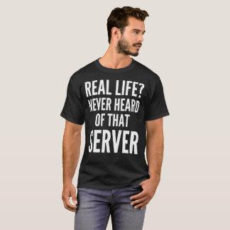 Camiseta Vida real? Nunca ouvido esse t-shirt do servidor
